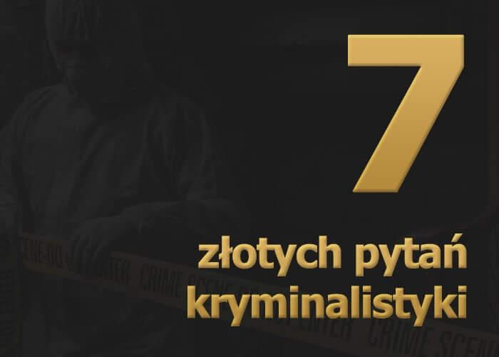 7 złotych pytań kryminalistyki